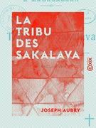 La Tribu des Sakalava - Organisation sociale, mœurs, coutumes et croyances