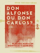 Don Alfonse ou Don Carlos ? - Étude historico-légale
