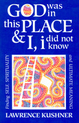 God Was in This Place & I, i Did Not Know: Finding Self, Spirituality and Ultimate Meaning