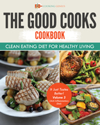 The Good Cooks Cookbook: Clean Eating Diet For Healthy Living - It Just Tastes Better! Volume 3 (Anti-Inflammatory Diet)