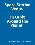 Space Station Venus. In Orbit Around the Planet.