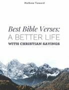 Best Bible Verses: A Better Life With Christian Sayings