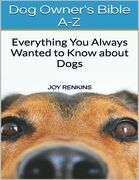 Dog Owners Bible A-Z: Everything You Always Wanted to Know About Dogs