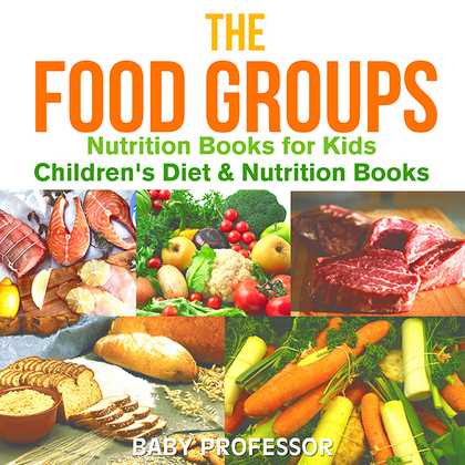 The Food Groups - Nutrition Books for Kids | Children's Diet & Nutrition Books