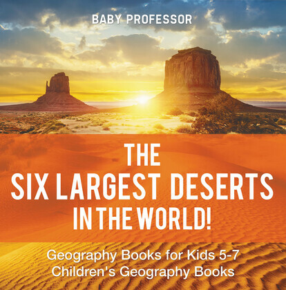 The Six Largest Deserts in the World! Geography Books for Kids 5-7 | Children's Geography Books