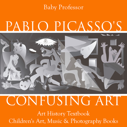 Pablo Picasso's Confusing Art - Art History Textbook | Children's Art, Music & Photography Books