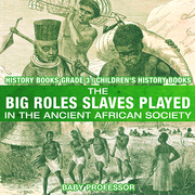 The Big Roles Slaves Played in the Ancient African Society - History Books Grade 3 | Children's History Books