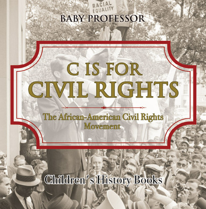C is for Civil Rights : The African-American Civil Rights Movement | Children's History Books
