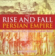 The Rise and Fall of the Persian Empire - Ancient History for Kids | Children's Ancient History