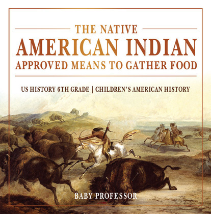 The Native American Indian Approved Means to Gather Food - US History 6th Grade | Children's American History