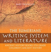 The Sumerians' Writing System and Literature - Ancient History Books 5th Grade | Children's Ancient History