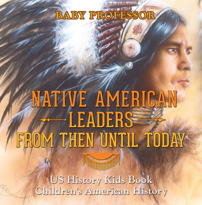Native American Leaders From Then Until Today - US History Kids Book   Children's American History