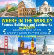 Where in the World? Famous Buildings and Landmarks Then and Now - Geography Book for Kids | Children's Explore the World Books