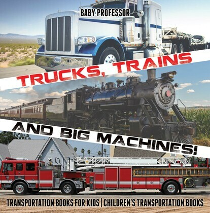 Trucks, Trains and Big Machines! Transportation Books for Kids | Children's Transportation Books