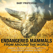 The Endangered Mammals from Around the World : Animal Books for Kids Age 9-12   Children's Animal Books