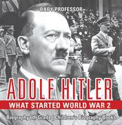 Adolf Hitler - What Started World War 2 - Biography 6th Grade | Children's Biography Books