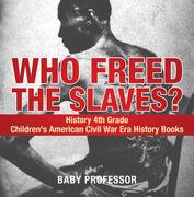 Who Freed the Slaves? History 4th Grade | Children's American Civil War Era History Books