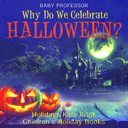 Why Do We Celebrate Halloween? Holidays Kids Book | Children's Holiday Books