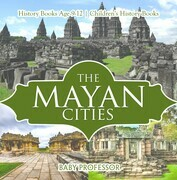 The Mayan Cities - History Books Age 9-12 | Children's History Books