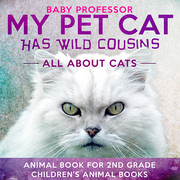 My Pet Cat Has Wild Cousins: All About Cats - Animal Book for 2nd Grade | Children's Animal Books