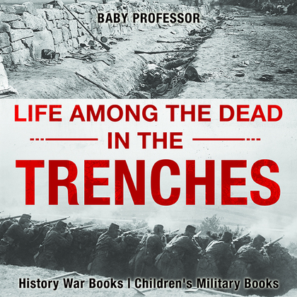 Life among the Dead in the Trenches - History War Books | Children's Military Books