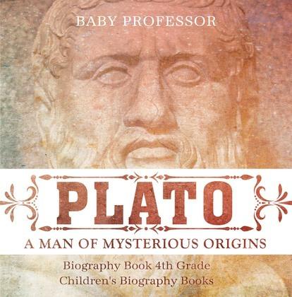 Plato: A Man of Mysterious Origins - Biography Book 4th Grade | Children's Biography Books