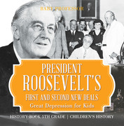 President Roosevelt's First and Second New Deals - Great Depression for Kids - History Book 5th Grade | Children's History