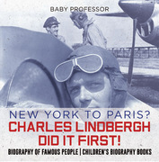 New York to Paris? Charles Lindbergh Did It First! Biography of Famous People | Children's Biography Books