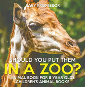 Should You Put Them In A Zoo? Animal Book for 8 Year Olds   Children's Animal Books
