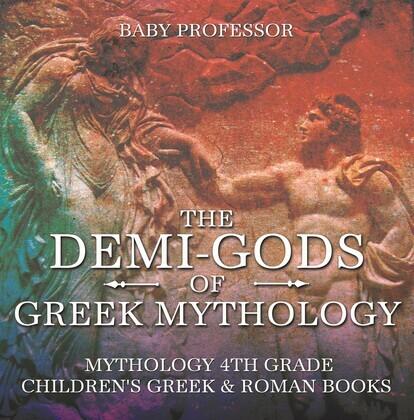 The Demi-Gods of Greek Mythology - Mythology 4th Grade | Children's Greek & Roman Books
