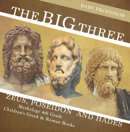 The Big Three: Zeus, Poseidon and Hades - Mythology 4th Grade | Children's Greek & Roman Books