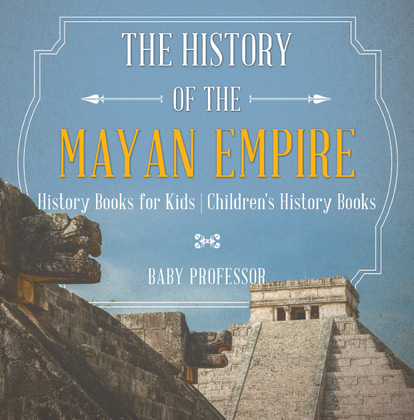The History of the Mayan Empire - History Books for Kids | Children's History Books