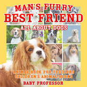 Man's Furry Best Friend: All about Dogs - Animal Book for Toddlers | Children's Animal Books