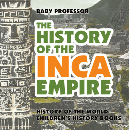 The History of the Inca Empire - History of the World | Children's History Books