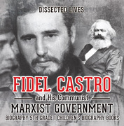 Fidel Castro and His Communist Marxist Government - Biography 5th Grade | Children's Biography Books