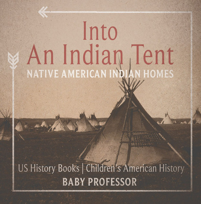 Into An Indian Tent : Native American Indian Homes - US History Books | Children's American History