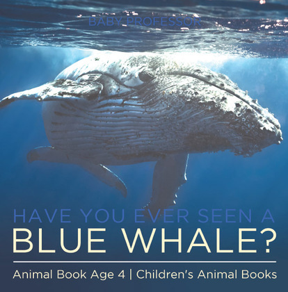 Have You Ever Seen A Blue Whale? Animal Book Age 4 | Children's Animal Books