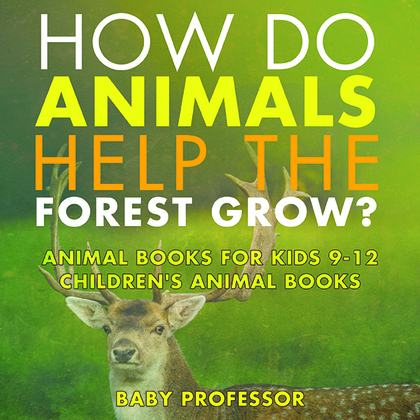 How Do Animals Help the Forest Grow? Animal Books for Kids 9-12   Children's Animal Books