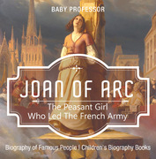 Joan of Arc : The Peasant Girl Who Led The French Army - Biography of Famous People | Children's Biography Books