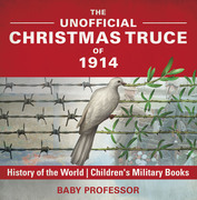 The Unofficial Christmas Truce of 1914 - History of the World | Children's Military Books