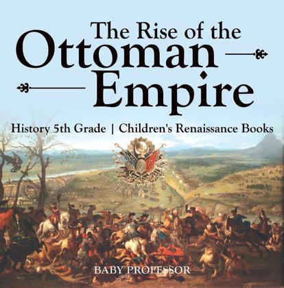 The Rise of the Ottoman Empire - History 5th Grade   Children's Renaissance Books