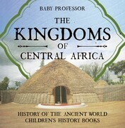 The Kingdoms of Central Africa - History of the Ancient World | Children's History Books