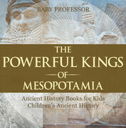 The Powerful Kings of Mesopotamia - Ancient History Books for Kids | Children's Ancient History