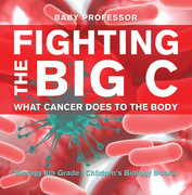 Fighting the Big C : What Cancer Does to the Body - Biology 6th Grade | Children's Biology Books