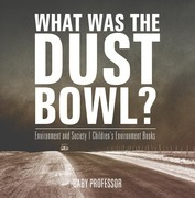 What Was The Dust Bowl? Environment and Society | Children's Environment Books