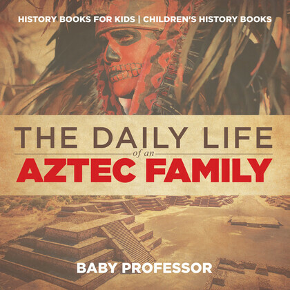 The Daily Life of an Aztec Family - History Books for Kids | Children's History Books