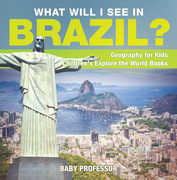 What Will I See In Brazil? Geography for Kids | Children's Explore the World Books