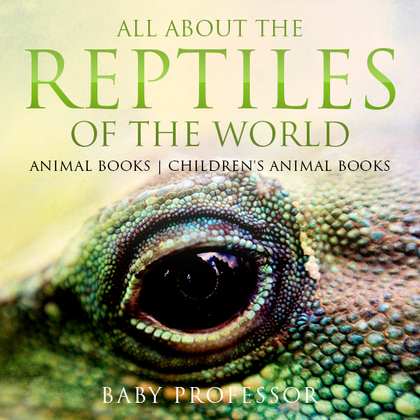 All About the Reptiles of the World - Animal Books | Children's Animal Books