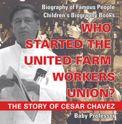 Who Started the United Farm Workers Union? The Story of Cesar Chavez - Biography of Famous People | Children's Biography Books