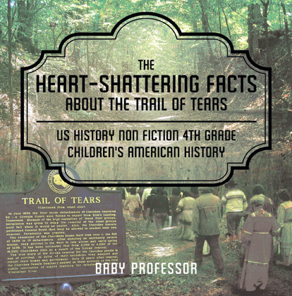 The Heart-Shattering Facts about the Trail of Tears - US History Non Fiction 4th Grade | Children's American History